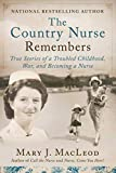 The Country Nurse Remembers: True Stories of a Troubled Childhood, War, and Becoming a Nurse (The Country Nurse Series,...