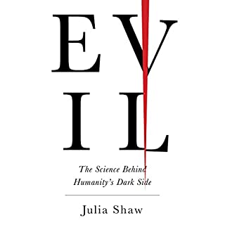 Evil     The Science Behind Humanity's Dark Side              By:                                                                                                                                 Julia Shaw                               Narrated by:                                                                                                                                 Teri Schnaubelt                      Length: 7 hrs and 37 mins     10 ratings     Overall 4.4