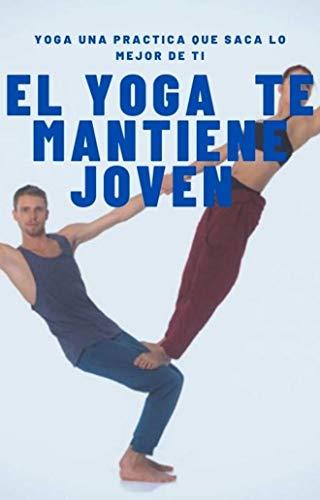 EL YOGA TE MANTIENE JOVEN (Spanish Edition)
