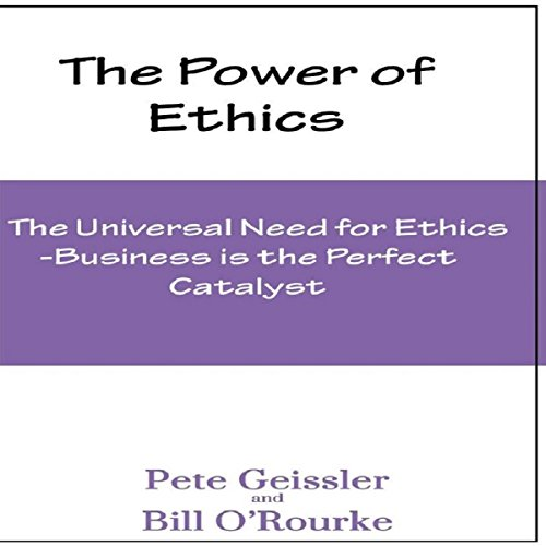 The Universal Need for Ethics     Business Is the Perfect Catalyst (The Power of Ethics)              By:                                                                                                                                 Pete Geissler,                                                                                        Bill O'Rourke                               Narrated by:                                                                                                                                 Mason Dietz                      Length: 1 hr and 10 mins     1 rating     Overall 4.0