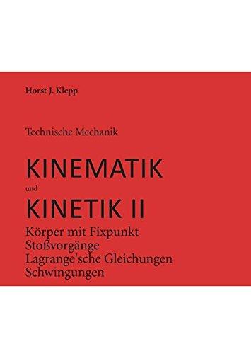 Technische Mechanik, Kinematik und Kinetik II: Körper mit Fixpunkt, Stoß, Lagrange'sche Gleichungen, Schwingungen