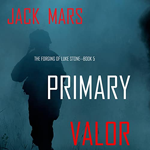 Primary Valor: An Action Thriller (The Forging of Luke Stone, Book 5)