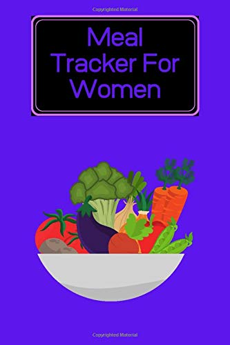 Meal Tracker For Women - Weight Loss Journal + |Record Breakfast, Lunch, Dinner, Snacks, Health Goals|: Your Own Meal Planner: Track And Plan Your ... / Diary / Log / Journal) + (110 Pages, 6 x 9)
