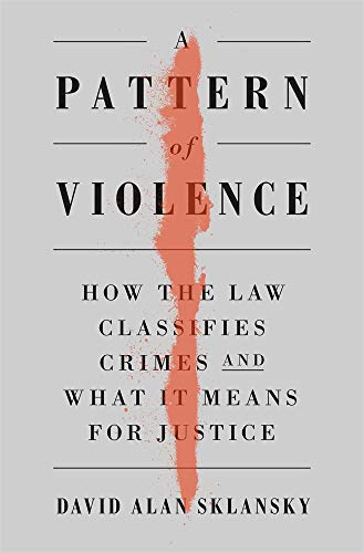Compare Textbook Prices for A Pattern of Violence: How the Law Classifies Crimes and What It Means for Justice  ISBN 9780674248908 by Sklansky, David Alan