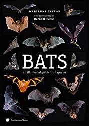 Image: Bats: An Illustrated Guide to All Species | Hardcover: 400 pages | by Marianne Taylor (Author), Merlin Tuttle (Photographer). Publisher: Smithsonian Books; Illustrated edition (April 9, 2019)