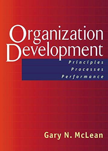Organization Development: Principles, Processes, Performance (The Berrett-Koehler Organizational Performance Series)