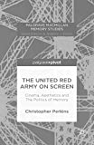 The United Red Army on Screen: Cinema, Aesthetics and The Politics of Memory (Palgrave Macmillan Memory Studies) (English Edition)
