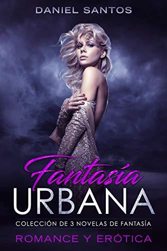 Fantasía Urbana: Colección de 3 Novelas de Fantasía, Romance y Erótica (Recopilación Romántica y Erótica)