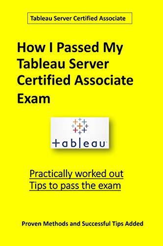 How I Passed My Tableau Server Certified Associate Exam: Practically worked out Tips to pass the exam