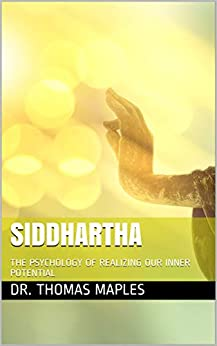 SIDDHARTHA: THE PSYCHOLOGY OF REALIZING OUR INNER POTENTIAL by [Dr. Thomas Maples]