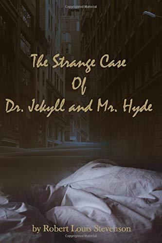 The Strange Case Of Dr. Jekyll And Mr. Hyde: by Robert Louis Stevenson