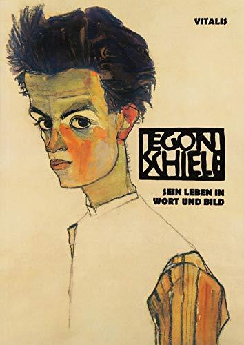 Egon Schiele: Sein Leben in Wort und Bild