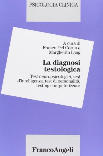 La diagnosi testologica. Test neuropsicologici, test d'intelligenza, test di personalità, testing computerizzato