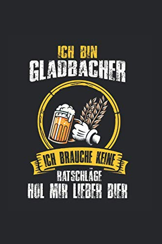 Ich bin Gladbacher ich brauche keine Ratschläge hol mir lieber Bier: Gladbach Gladbacher Notizbuch Tagebuch Liniert A5 6x9 Zoll Logbuch Planer Geschenk
