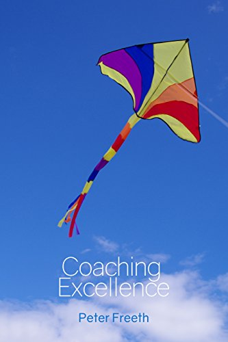 Coaching Excellence: Move Beyond Coaching Models and Learn to Create Powerful Change