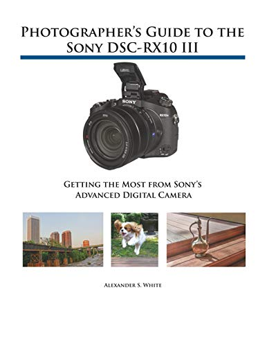 Price comparison product image Photographer's Guide to the Sony DSC-RX10 III: Getting the Most from Sony's Advanced Digital Camera