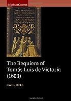 The Requiem of Tomás Luis de Victoria (1603) (Music in Context)