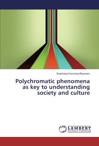 Polychromatic phenomena as key to understanding society and culture