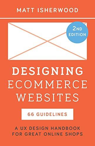 Designing Ecommerce Websites: A UX Design Handbook for Great Online Shops