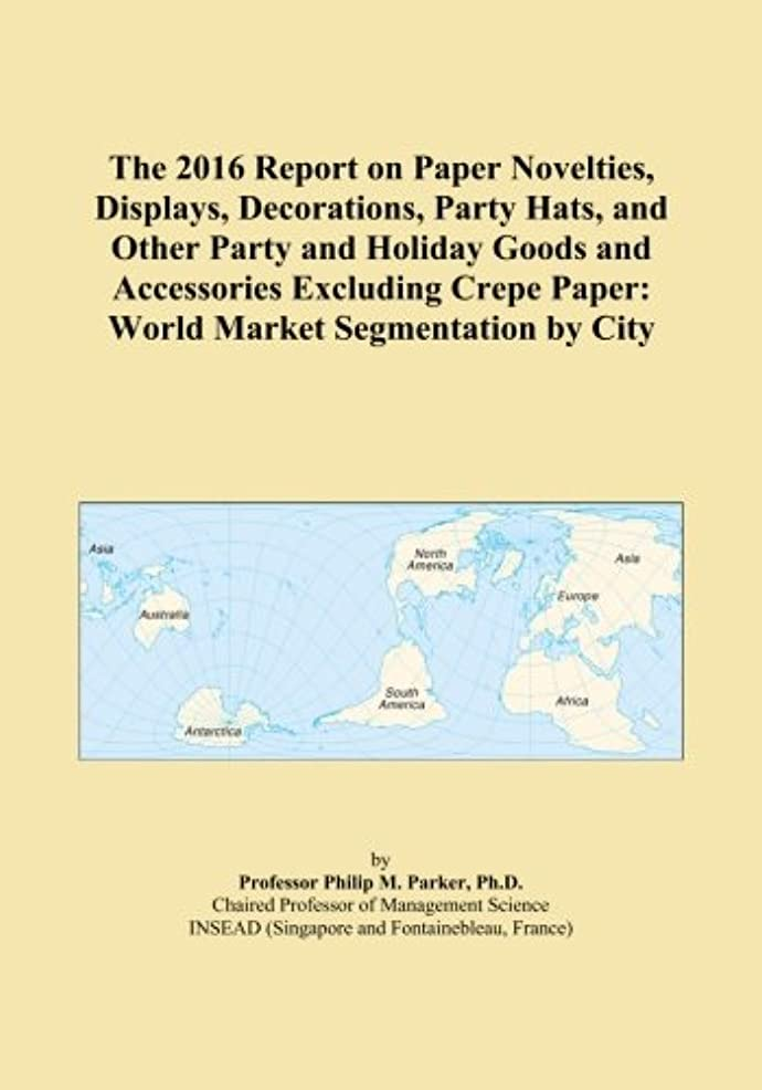 オレンジ忠誠正午The 2016 Report on Paper Novelties, Displays, Decorations, Party Hats, and Other Party and Holiday Goods and Accessories Excluding Crepe Paper: World Market Segmentation by City
