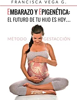 Embarazo y epigenética: el futuro de tu hijo es hoy?: Método Gestacción (Spanish Edition)