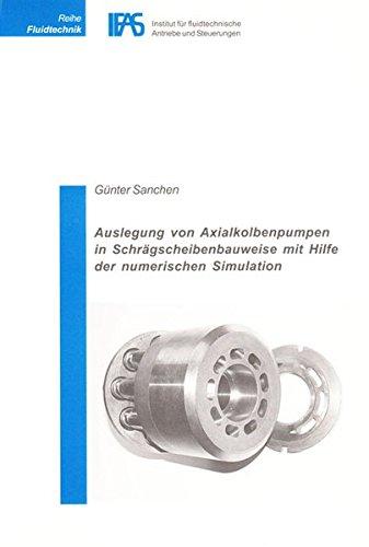 Auslegung von Axialkolbenpumpen in Schrägscheibenbauweise mit Hilfe der numerischen Simulation (Reihe Fluidtechnik)