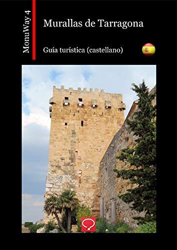Murallas de Tarragona: guía turística (castellano) (MonuWay castellano nº 4) (Spanish Edition)