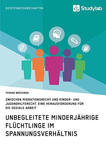 Unbegleitete minderjährige Flüchtlinge im Spannungsverhältnis zwischen Migrationsrecht und Kinder- und Jugendhilferecht: Eine Herausforderungen für die Soziale Arbeit