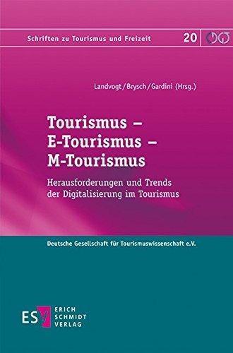 Tourismus – E-Tourismus – M-Tourismus: Herausforderungen und Trends der Digitalisierung im Tourismus (Schriften zu Tourismus und Freizeit, Band 20)