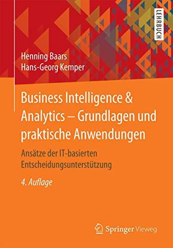 Business Intelligence & Analytics – Grundlagen und praktische Anwendungen: Ansätze der IT-basierten Entscheidungsunterstützung