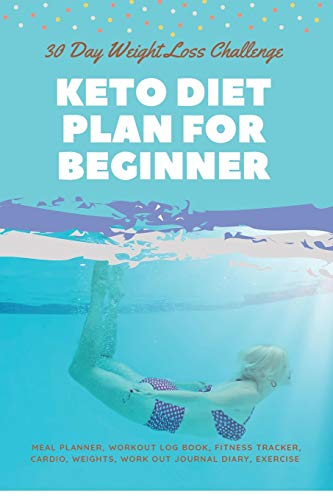 30 Day Weight Loss Challenge Keto Diet Plan For Beginner: Ketogenic Diet Weight Loss Challenge with Low-Carb, High-Fat Workout log book, Fitness ... diary, Exercise Planner Design for swimmer
