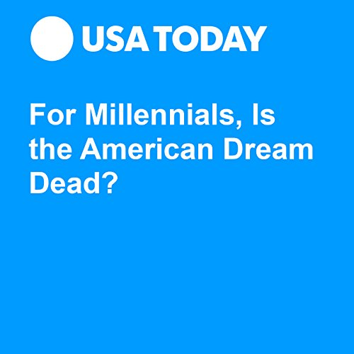 For Millennials, Is the American Dream Dead? audiobook cover art