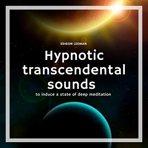 Hypnotic Transcendental Sounds: To Induce a State of Deep Meditation audiobook cover art