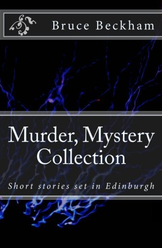 Murder Mystery Collection: Short stories set in Edinburgh by Bruce Beckham (2015-05-28)