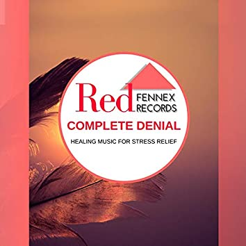 Complete Denial - Healing Music For Stress Relief