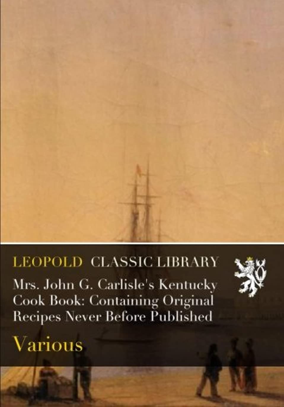 もっとホイットニー水素Mrs. John G. Carlisle's Kentucky Cook Book: Containing Original Recipes Never Before Published