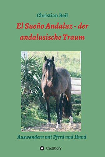 El Sueño Andaluz - der andalusische Traum: Auswandern mit Pferd und Hund
