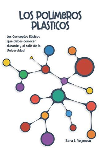 Los Polímeros Plásticos: Los Conceptos Básicos que debes conocer durante y al salir de la Universidad