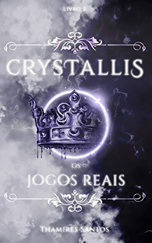 Crystallis, os Jogos Reais (Saga Crystallis Livro 2) (Portuguese Edition)