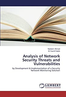 Analysis of Network Security Threats and Vulnerabilities: by Development & Implementation of a Security Network Monitoring...