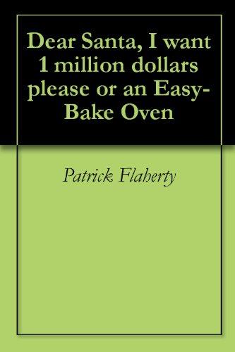 Dear Santa, I want 1 million dollars please or an Easy-Bake Oven