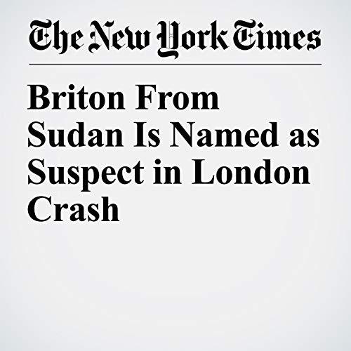 Briton From Sudan Is Named as Suspect in London Crash copertina