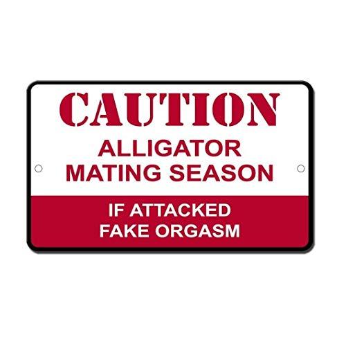 Tomlinsony New Metal Tin Sign Aluminum Room Sign Alligator Mating Season If Attacked Fake Orgasm 12