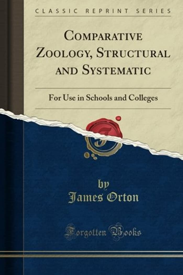 Comparative Zoology, Structural and Systematic: For Use in Schools and Colleges (Classic Reprint)