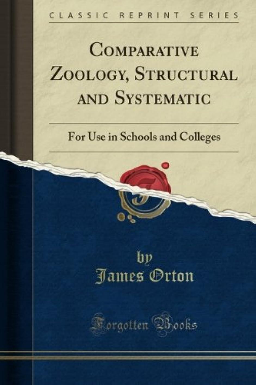 接辞散文ちょっと待ってComparative Zoology, Structural and Systematic: For Use in Schools and Colleges (Classic Reprint)