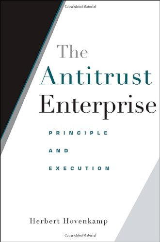 The Antitrust Enterprise: Principle and Execution by Herbert Hovenkamp (2008-03-31)