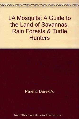 LA Mosquita: A Guide to the Land of Savannas, Rain Forests & Turtle Hunters [Idioma Inglés]