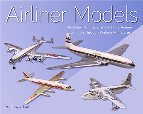 Airliner Models: Marketing Air Travel and Tracing Airliner Evolution Through Vintage Miniatures (English Edition)