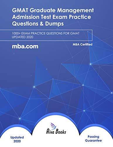 GMAT Graduate Management Admission Test Exam Practice Questions & Dumps: 1000+ EXAM PRACTICE QUESTIONS FOR GMAT UPDATED 2020
