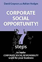 Corporate Social Opportunity!: Seven Steps to Make Corporate Social Responsibility Work for Your Business